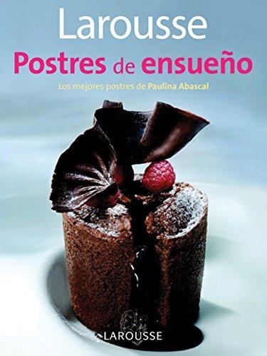 Larousse Postres de ensueno: Larousse Dreamy Desserts (Spanish Edition) by Editors of Larousse (Mexico) - Palm Dessert Mall