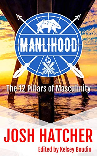 Manlihood: The 12 Pillars of Masculinity by [Hatcher, Josh]