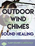 Outdoor Wind Chimes Sound Healing -  Sleep Sounds & Meditation