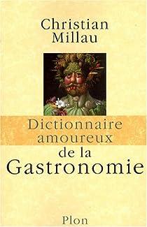 Dictionnaire amoureux de la Gastronomie par Millau