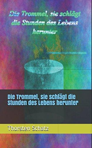 Die Trommel, sie schlägt die Stunden des Lebens herunter (German Edition)