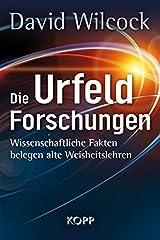 Die Urfeld-Forschungen: Wissenschaftliche Fakten belegen alte Weisheitslehren Hardcover