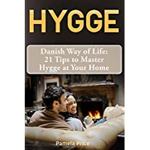 Hygge: Danish Way of Life: 21 Tips to Master Hygge at Your Home