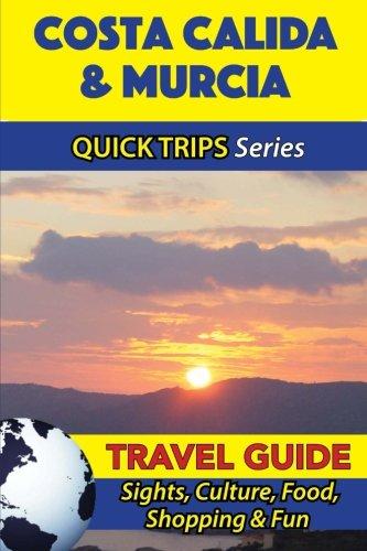 Costa Calida & Murcia Travel Guide (Quick Trips Series): Sights, Culture, Food, Shopping & Fun
