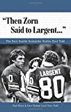 Then Zorn Said to Largent. . .: The Best Seattle Seahawks Stories Ever Told (Best Sports Stories Ever Told) Har/Cdr edition by Moyer, Paul, Wyman, Dave, Cluff, Chris (2008) Hardcover