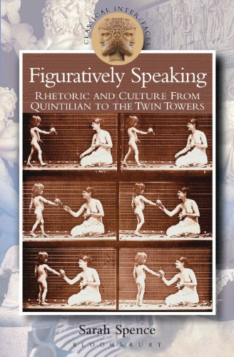 Figuratively Speaking: Rhetoric and Culture from Quintilian to the Twin Towers (Classical Inter/Faces)