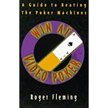 Win At Video Poker: The Guide to Beating the Poker Machines by Roger Fleming (2000-11-01)