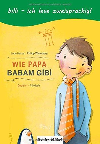 Wie Papa: Kinderbuch Deutsch-Türkisch