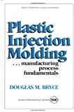 Plastic Injection Molding Manufacturing Process Fundamentals (Fundamentals of Injection Molding)