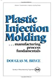 Plastic Injection Molding, Volume I - Manufacturing Process Fundamentals