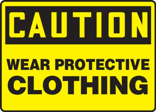 Wear Protective Clothing 10X14 .125 Polycarbonate Sign Caution Protective Clothing