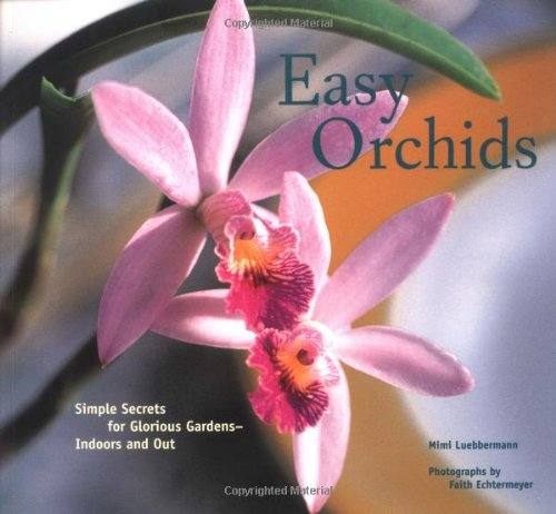 (Easy Orchids: Simple Secrets for Glorious Gardens--Indoors and Out)