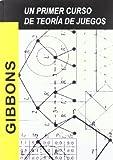 Un Primer Curso de Teoria de Juegos (Spanish Edition)