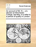 An Account of Mr H-----S's Election at Winchester College, Last May; in a Letter to a Person of Quality in London, See Notes Multiple Contributors, 1170195563