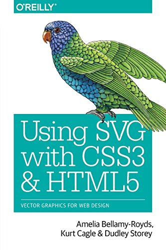Using SVG with CSS3 and HTML5: Vector Graphics for Web Design by O'Reilly Media