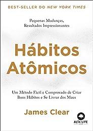 Hábitos Atômicos: Um Método Fácil e Comprovado de Criar Bons Hábitos e Se Livrar dos Maus.