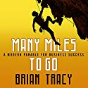 Many Miles to Go: A Modern Parable for Business Success Audiobook by Brian Tracy Narrated by Brian Tracy