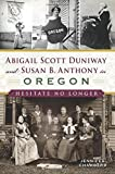 #7: Abigail Scott Duniway and Susan B. Anthony in Oregon: Hesitate No Longer (American Heritage)