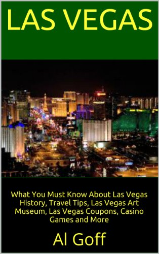Las Vegas: What You Must Know About Las Vegas History, Travel Tips, Las Vegas Art Museum, Las Vegas Coupons, Casino Games and More