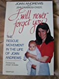 img - for I Will Never Forget You: The Rescue Movement in the Life of Joan Andrews book / textbook / text book