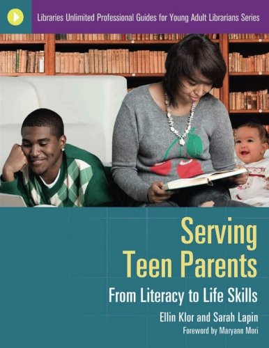 Serving Teen Parents: From Literacy to Life Skills (Libraries Unlimited Professional Guides for Young Adult Librarians S