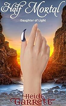 Half Mortal (Daughter of Light Book 2) by [Garrett, Heidi]