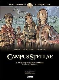 Campus Stellae, sur les chemins de Compostelle, tome 3 : Le pont des trois diables par Pierre-Roland Saint-Dizier