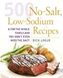 : 500 Low Sodium Recipes: Lose the salt, not the flavor in meals the whole family will love