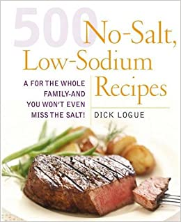 500 low sodium recipes lose the salt not the flavor in meals the 500 low sodium recipes lose the salt not the flavor in meals the whole family will love dick logue 0080665002731 amazon books forumfinder Images
