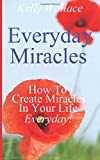 Everyday Miracles, Kelly Wallace, 1500570028
