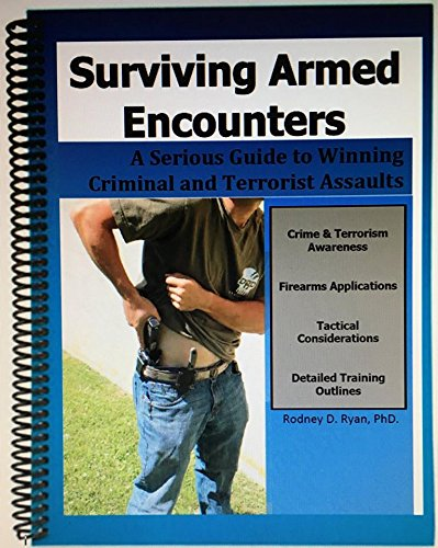 Surviving Armed Encounters-A Serious Guide to Winning Criminal and Terrorist Assaults