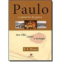 Paulo, o Apostolo da Graça. Sua Vida, Cartas e Teologia
