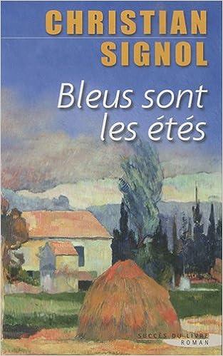 Amazon Fr Bleus Sont Les Etes Christian Signol Livres