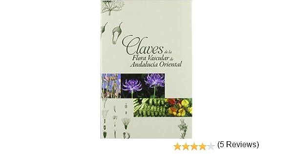 Claves de la flora vascular de Andalucía Oriental Fuera de Colección: Amazon.es: Grabiel Blanca López, Baltasar Cabezudo Artero, Miguel Cueto Romero, ...