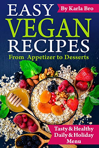 - Easy Vegan Recipes From Appetizer to Desserts: Tasty and Healthy Daily and Holiday Menu (vegan recipes easy and healthy, simple clean eating and plant-based food assortment)