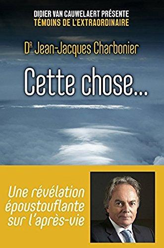 Cette chose... une revelation epoustouflante de l'apres-vie (French Edition)