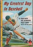 img - for My Greatest Day in Baseball By Babe Ruth, Joe Di Maggio, Dizzy Dean and 44 All Time Greats book / textbook / text book