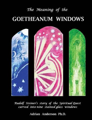 The Meaning of the Goetheanum Windows: Rudolf Steiner's story of the Spiritual Quest carved into nine stained glass windows
