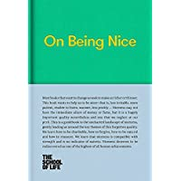On Being Nice: This guidebook explores the key themes of 'being nice' and how we can achieve this often overlooked accolade. (The School of Life Library)