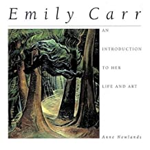 Emily Carr: An Introduction to Her Life and Art: Written by Anne Newlands, 1996 Edition, Publisher: Firefly Books [Paperback]