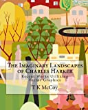 img - for The Imaginary Landscapes of Charles Harker: Recent Works Utilizing Vector Graphics book / textbook / text book