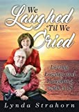 We Laughed 'Til We Cried: Living, Loving and Laughing with ALS