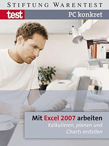 PC konkret - Mit Excel 2007 arbeiten: Kalkulieren, planen und Charts erstellen