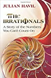 img - for The Irrationals: A Story of the Numbers You Can't Count On by Julian Havil (2012-07-22) book / textbook / text book