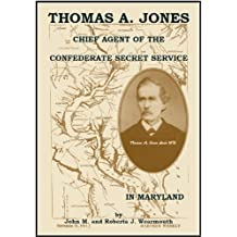 Thomas A. Jones: Chief Agent of the Confederate Secret Service in Maryland by John Wearmouth (2013-01-01)
