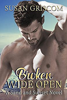 Broken Wide Open: A Sand and Sunset Novel - Stand-alone Romance by [Griscom, Susan]