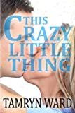 This Crazy Little Thing (a New Adult Romance), Tamryn Ward and Tawny Taylor, 1492842834