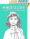 Nurse Life: A Snarky Adult Coloring B...