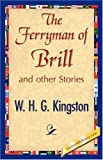 The Ferryman of Brill, W. H. G. Kingston, 1421896834
