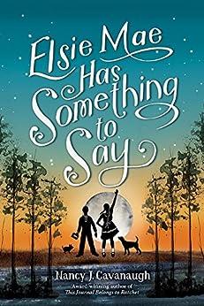 Elsie Mae Has Something to Say by [Cavanaugh, Nancy J.]
